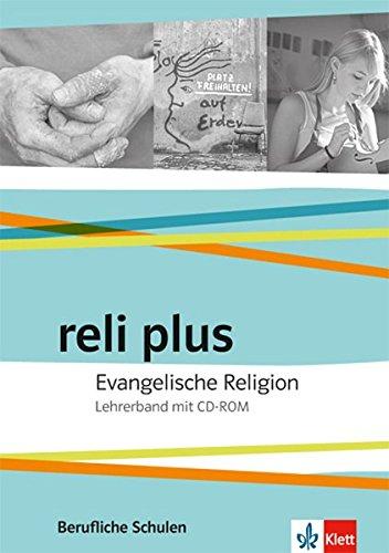 reli plus. Evangelische Religion. Ausgabe Berufliche Schulen: Lehrerband mit CD-ROM (reli plus. Ausgabe ab 2017)
