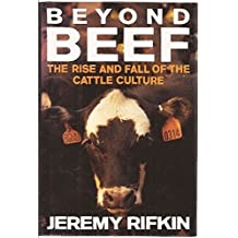 Beyond Beef: The Rise and Fall of the Cattle Culture by Jeremy Rifkin (1992-02-01)
