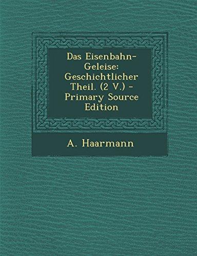 Das Eisenbahn-Geleise: Geschichtlicher Theil. (2 V.) por A Haarmann