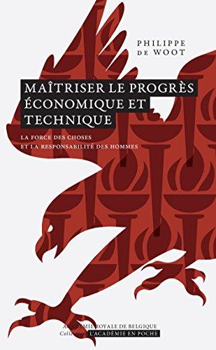 Maîtriser le progrès économique et technique: La force des choses et la responsabilité des hommes (L'Académie en poche) par Philippe de Woot