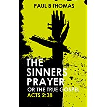 The Sinners Prayer: or The True Gospel Acts 2:38