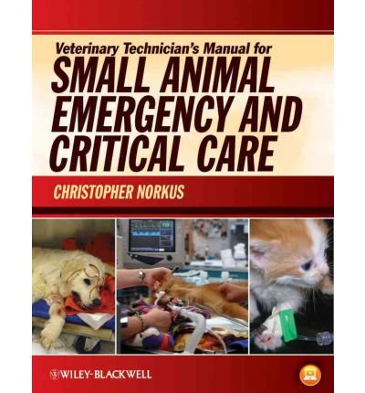 [(Veterinary Technician's Manual for Small Animal Emergency and Critical Care)] [ Edited by Christopher Norkus ] [January, 2012]