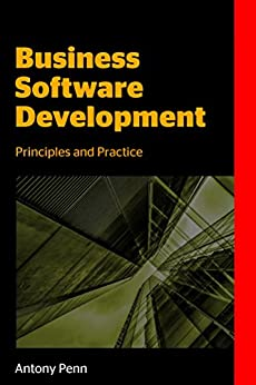 Business Software Development: Principles and Practice by [Penn, Antony]