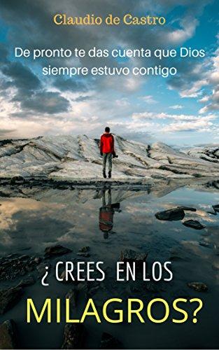 ¿Crees en los Milagros?: Lee estos Testimonios impresionantes de Fe (BEST SELLERS DE AUTO SUPERACIÓN nº 5) por Claudio de Castro
