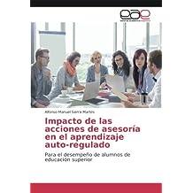 Impacto de las acciones de asesoría en el aprendizaje auto-regulado: Para el desempeño de alumnos de educación superior