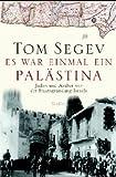 Es war einmal ein Palästina: Juden und Araber vor der Staatsgründung Israels - Tom Segev