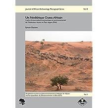 Un Néolithique Ouest-Africain: Cadre chrono-culturel, économique et environnemental de l'Holocene récent en Pays dogon (Mali) (Journal of African Archaeology Monograph Series)