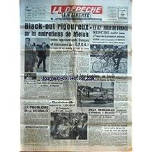 DEPECHE (LA) du 27/06/1960 - BLACK OUT RIGOUREUX SUR LES ENTRETIENS DE MELUN ENTRE REPRESENTANTS FRAN-½AIS ET EMISSAIRES DU GPRA LE RETOUR DE CES DERNIERS A TUNIS EST PREVU POUR MARDI OU MERCREDI M DEBRE A NANCY LA GUERRE D'ALGERIE EST EN TRAIN DE SE TERMINER - A NOTRE AVIS POLEMIQUES ET ALARMES - UNE JEUNE FEMME SE JETTE D'UNE FENETRE DU TROISIEME ETAGE SE RELEVE ET DISPARAIT - UN MINEUR TUE PAR UN EBOULEMENT - LE PROBLEME DE LA NATIONALITE PAR THIERRY MAULNIER - VAINQUEUR DU GRAND PRIX DE PAR