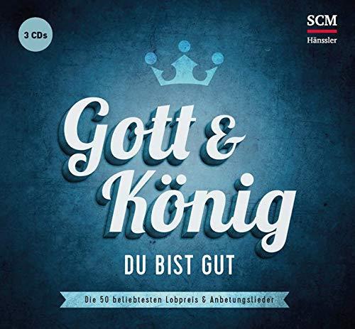 Gott und König - Du bist gut: Die 50 beliebtesten Lobpreis- und Anbetungslieder