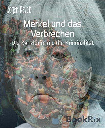 Merkel und das Verbrechen: Die Kanzlerin und die Kriminalität