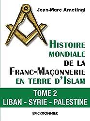 Histoire mondiale de la Franc-Maçonnerie en terre d'Islam - tome 2 Liban - Syrie - Palestine (02)