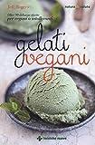 Gelati vegani. Oltre 90 deliziose ricette per vegani o intolleranti