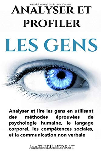 Analyser et profiler les gens : Analyser et lire les gens en utilisant des méthodes éprouvées de psychologie humaine, le langage corporel, les compétences sociales, et la communication non verbale