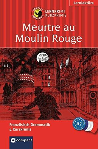 Meurtre au Moulin Rouge: Compact Lernkrimi. Französisch Grammatik - Niveau A2 (Compact Lernkrimi - Kurzkrimis)