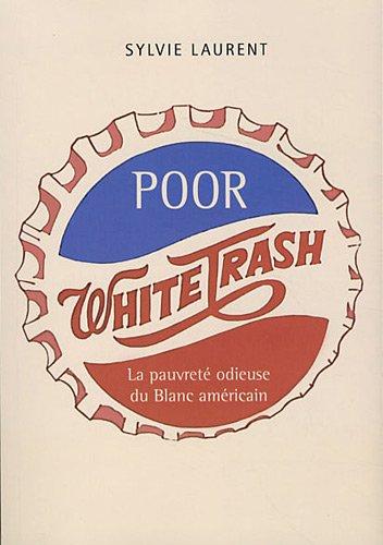 Poor White Trash - La Pauvret Odieuse du Blanc Amricain
