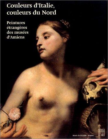 Couleurs d'Italie, couleurs du Nord : Peintures étrangères des musées d'Amiens