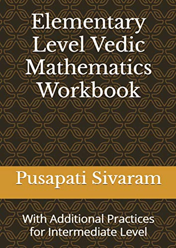 Elementary Level Vedic Mathematics Workbook - With Additional Practices from Intermediate Level