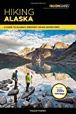 Hiking Alaska: A Guide to Alaskas Greatest Hiking Adventures (Falcon Guides Regional Hiking)