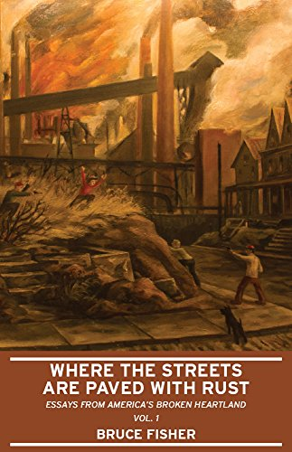 Where The Streets Are Paved With Rust: Essays From America's Broken Heartland, Vol. 1 (English Edition) por Bruce Fisher