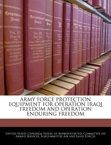 ARMY FORCE PROTECTION EQUIPMENT FOR OPERATION IRAQI FREEDOM AND OPERATION ENDURING FREEDOM