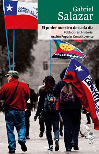El poder nuestro de cada día: Pobladores. Historia. Acción Popular Constituyente por Gabriel Salazar
