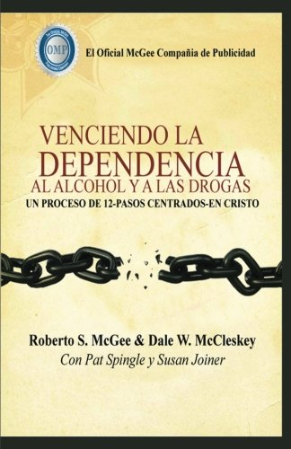 VENCIENDO LA DEPENDENCIA  AL ALCOHOL Y A DROGAS por Roberto S. McGee