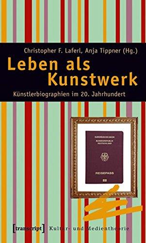 Künstlerbiographien im 20. Jahrhundert. Von Alma Mahler und Jean Cocteau zu Thomas Bernhard und Madonna (Kultur- und Medientheorie) ()