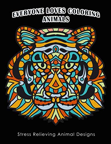 Everyone Loves Coloring Animals: Stress Relieving Animal Designs