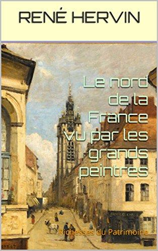 Couverture du livre Le nord de la France vu par les grands peintres: Richesses du Patrimoine