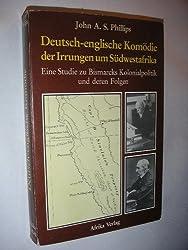 Deutsch-englische Komödie der Irrungen um Südwestafrika Eine Studie zu Bismarcks Kolonialpolitik und deren Folgen