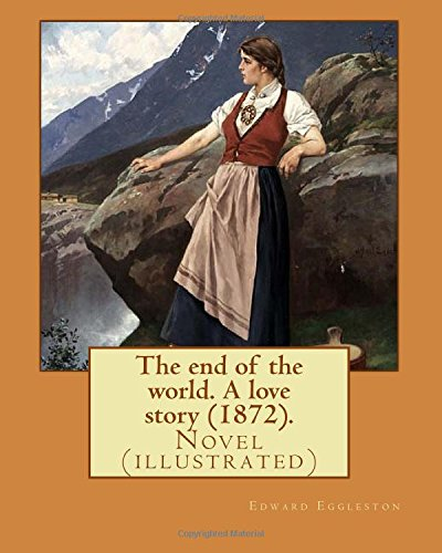 The end of the world. A love story (1872). By: Edward Eggleston, illustrated By: Frank Beard (1842-1905): Novel (illustrated) 1905 Frank