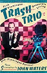 Trash Trio: Three Screenplays by John Waters (1988-12-03)