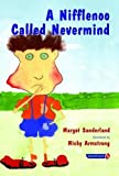 A Nifflenoo Called Nevermind: A Story for Children Who Bottle Up Their Feelings: Volume 1 (Helping Children with Feelings)