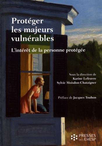 Protéger les majeurs vulnérables - Vol 2: L'intérêt de la personne protégée