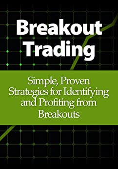 Breakout Trading: Simple, Proven Strategies for Identifying and Profiting from Breakouts by [Swanson, Alton]