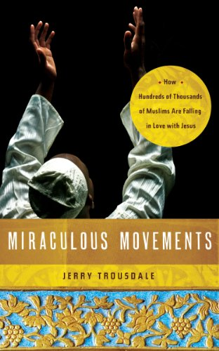 Miraculous Movements: How Hundreds of Thousands of Muslims Are Falling in Love with Jesus (English Edition)