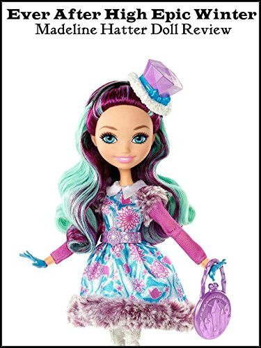 Review: Ever After High Epic Winter Madeline Hatter Doll Review [OV]