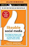 Likeable Social Media, Revised and Expanded: How to Delight Your Customers, Create an Irresistible Brand, and Be Amazing on Facebook, Twitter, Linkedi