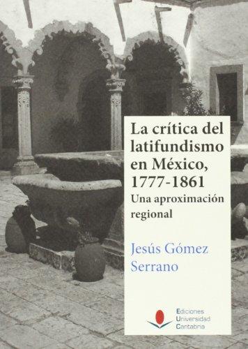 Crítica del latifundismo en México, 1777-1861,La (Historia)