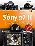 Die Sony Alpha 7 III: Das Handbuch für bessere Fotos und Videos - Frank Exner
