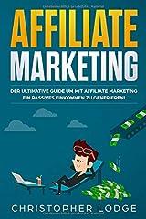 Affiliate Marketing: Der ultimative Guide mit Affiliate Marketing ein passives Einkommen zu generieren. Ob mit Nischenseiten Influencer oder Social Media Marketing für Anfänger & Fortgeschrittene Taschenbuch