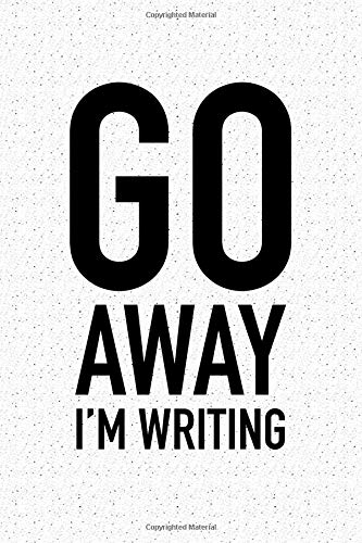 Go Away I'm Writing: A 6x9 Inch Matte Softcover Notebook Journal With 120 Blank Lined Pages And A Funny Author Cover Slogan por GetThread Journals