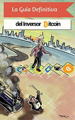 La Guía Definitiva del Inversor Bitcoin: Todo para Entender el Mundo de las Criptomonedas y Lucrar con Ellas. por Bruno Buscariolli