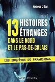 13 histoires étranges dans le Nord Pas-de-Calais : Tome 1