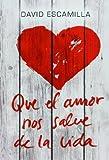 Que el amor nos salve de la vida (Luna roja) de Escamilla, David (2013) Tapa blanda