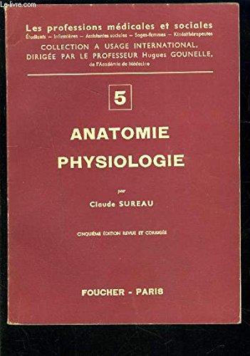 ANATOMIE PHYSIOLOGIE 2ème partie- LES PROFESSIONS MEDICALES ET SOCIALES / appareil respiratoire- digestif- reins et voies urianires- organes des sens- appareil génital chez l'homme et la femme- glandes endocrines- métabolisme des substances organiques... par SUREAU CLAUDE- GOUNELLE HUGUES