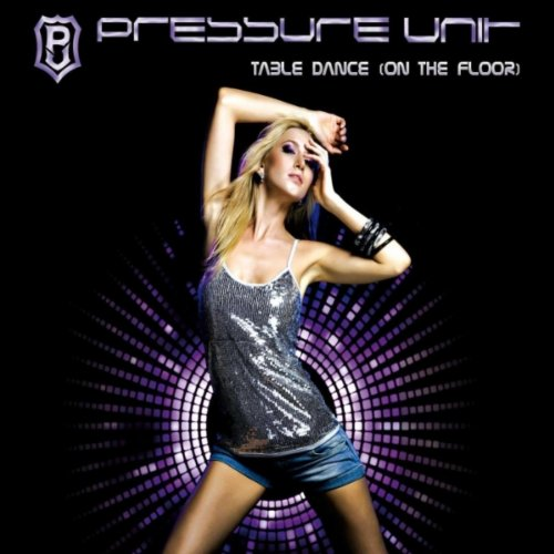 Pressure Unit (Table Dance (On The Floor) (Original Extended Mix))