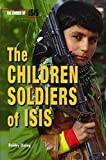 The Children Soldiers of Isis (Crimes of Isis)