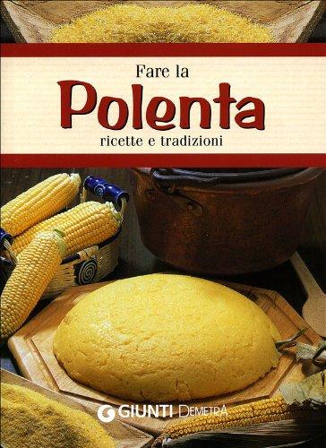 Fare la polenta. Ricette e tradizioni