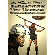A War for Generations Yet Unborn: Warriors of the Iron Blade - Volume 3